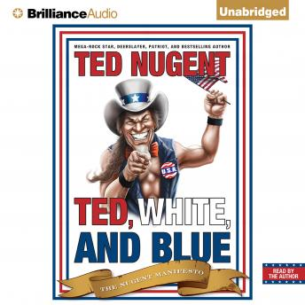 Ted, White, and Blue:  The Nugent Manifesto, Ted Nugent