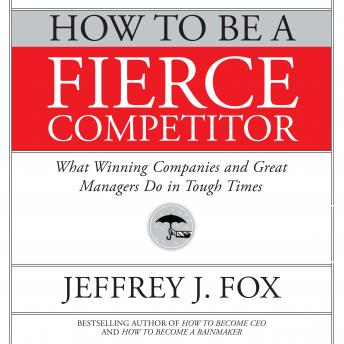 How to Be a Fierce Competitor, Jeffrey J. Fox