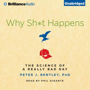 Why Sh*t Happens: The Science of a Really Bad Day, Peter J Bentley