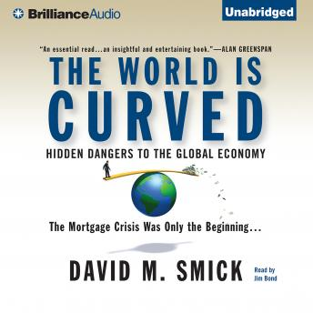World is Curved: Hidden Dangers to the Global Economy, David M. Smick