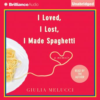 I Loved, I Lost, I Made Spaghetti, Giulia Melucci
