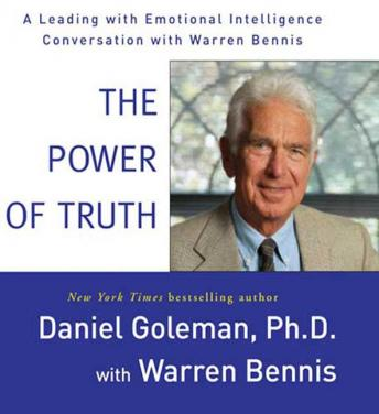 Power of Truth: A Leading with Emotional Intelligence Conversation with Warren Bennis, Prof. Daniel Goleman Ph.D., Warren Bennis