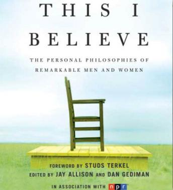 This I Believe: The Personal Philosophies of Remarkable Men and Women, Dan Gediman, Jay Allison