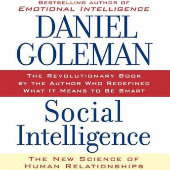 Social Intelligence: The New Science of Human Relationships, Prof. Daniel Goleman Ph.D.