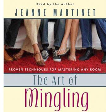 Art of Mingling: Proven Techniques for Mastering Any Room, Jeanne Martinet