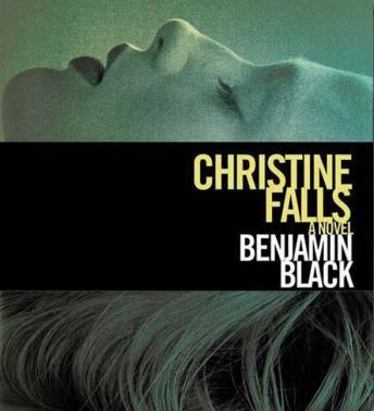 Christine Falls: A Novel, Benjamin Black