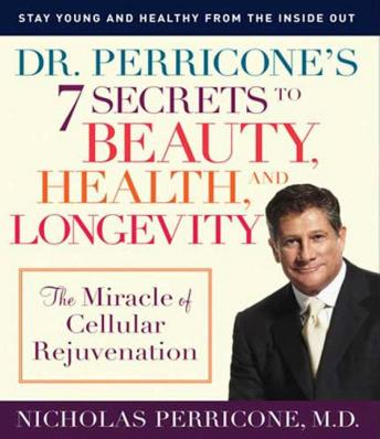 Dr. Perricone's 7 Secrets to Beauty, Health and Longevity: The Miracle of Cellular Rejuvenation