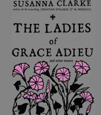 Ladies of Grace Adieu and Other Stories, Susanna Clarke