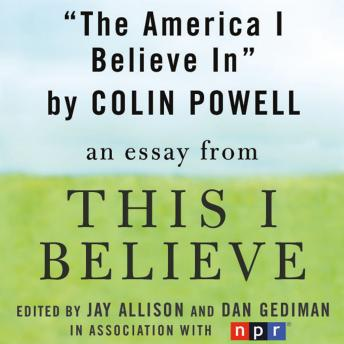 America I Believe In: A 'This I Believe' Essay, Colin Powell