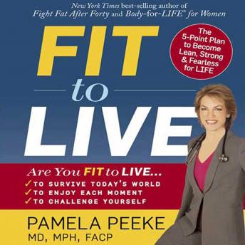 Fit to Live: 5 Steps to a Lean, Strong, Fearless You, Dr. Pamela  Peeke M.D.