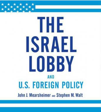 Israel Lobby and U.S. Foreign Policy, Stephen M. Walt, John J. Mearsheimer