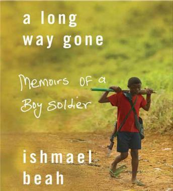 Long Way Gone: Memoirs of a Boy Soldier, Ishmael Beah