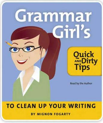 Grammar Girl's: Quick and Dirty Tips to Clean Up Your Writing, Mignon Fogarty