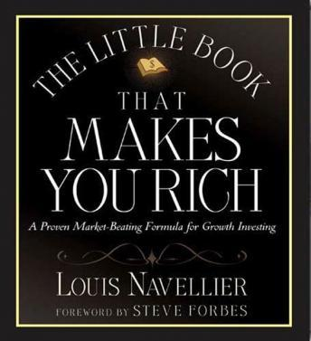 Little Book That Makes You Rich: A Proven Market-Beating Formula for Growth Investing, Louis Navellier