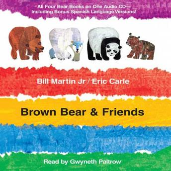Brown Bear & Friends: All Four Brown Bear Books on One Audio CD; Includes Bonus Spanish Language Versions, Jr. Bill Martin, Eric Carle