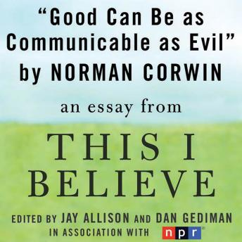Good Can Be as Communicable as Evil: A 'This I Believe' Essay