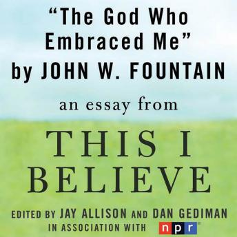 God Who Embraced Me: A 'This I Believe' Essay, John W. Fountain
