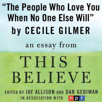People Who Love You When No One Else Will: A 'This I Believe' Essay sample.