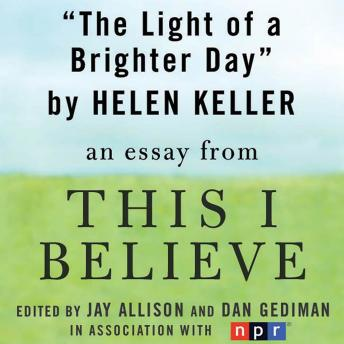 The Light of a Brighter Day: A 'This I Believe' Essay