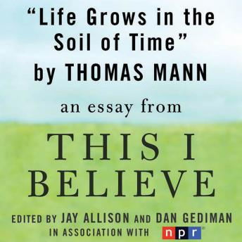 Life Grows in the Soil of Time: A 'This I Believe' Essay