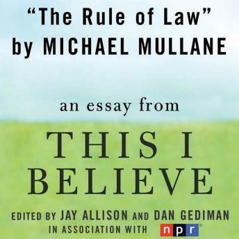 Rule of Law: A 'This I Believe' Essay, Michael Mullane