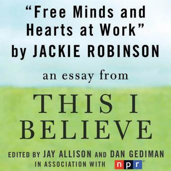 Free Minds and Hearts at Work: A 'This I Believe' Essay