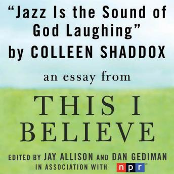 Jazz is the Sound of God Laughing: A 'This I Believe' Essay, Colleen Shaddox