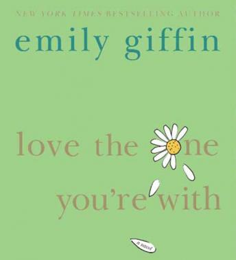 Love the One You're With: A Novel, Emily Giffin