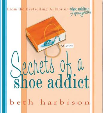 Secrets of a Shoe Addict: A Novel, Beth Harbison