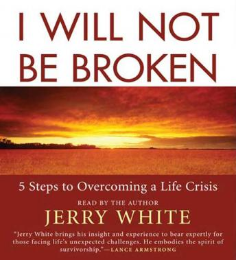 I Will Not Be Broken: Five Steps to Overcoming a Life Crisis, Jerry White