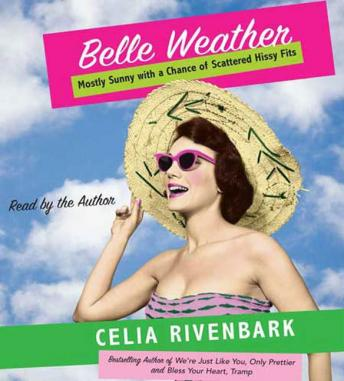 Belle Weather: Mostly Sunny with a Chance of Scattered Hissy Fits, Celia Rivenbark