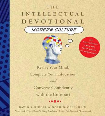 Intellectual Devotional Modern Culture: Converse Confidently About Society and the Arts, Noah D. Oppenheim, David S. Kidder