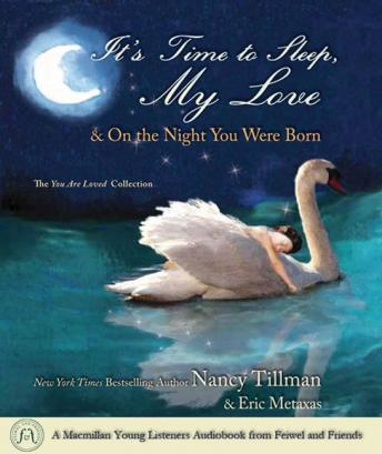 It's Time to Sleep My Love & On the Night You Were Born: The You Are Loved Collection, Nancy Tillman, Eric Metaxas