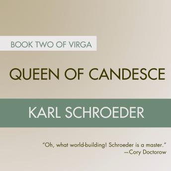Queen of Candesce: Book Two of Virga, Karl Schroeder