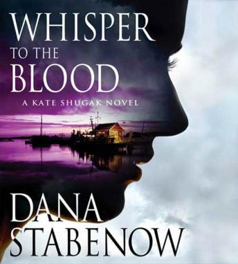 Whisper to the Blood: A Kate Shugak Novel, Dana Stabenow