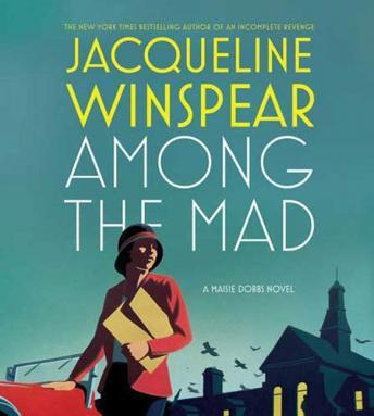 Among the Mad: A Maisie Dobbs Novel, Jacqueline Winspear