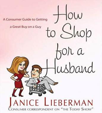 How to Shop for a Husband: A Consumer Guide to Getting a Great Buy on a Guy, Bonnie Teller, Janice Lieberman