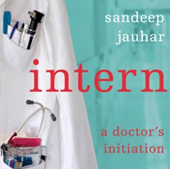 Intern: A Doctor's Initiation, Sandeep Jauhar