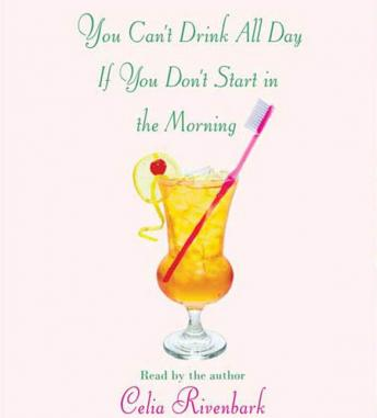 You Can't Drink All Day If You Don't Start In The Morning, Celia Rivenbark