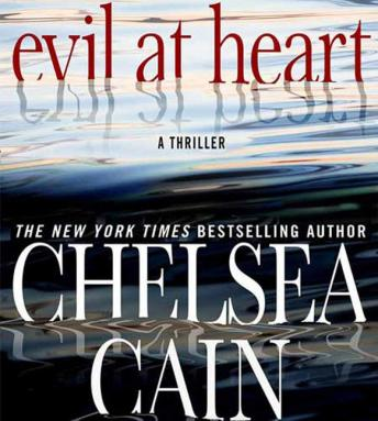 Evil at Heart: A Thriller, Chelsea Cain