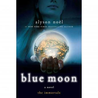 Blue Moon: The Immortals, Alyson Noel