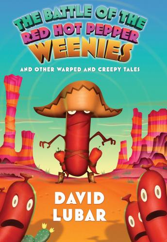 Battle of the Red Hot Pepper Weenies: And Other Warped and Creepy Tales, David Lubar