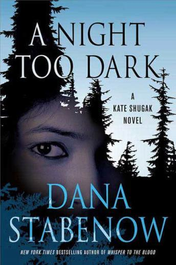 Night Too Dark: A Kate Shugak Novel, Dana Stabenow