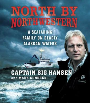 North by Northwestern: A Seafaring Family on Deadly Alaskan Waters, Captian Hansen Sig, Mark Sundeen