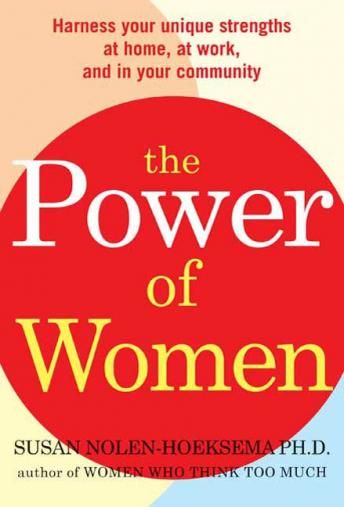 Power of Women: Harness Your Unique Strengths at Home, at Work, and in Your Community, Susan Nolen-Hoeksema