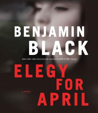 Elegy for April: A Novel, Benjamin Black