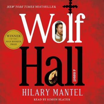 Wolf Hall: A Novel, Hilary Mantel