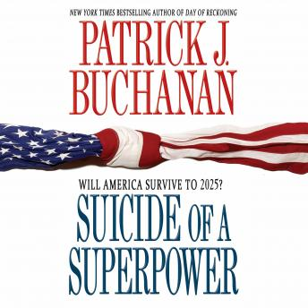 Suicide of a Superpower: Will America Survive to 2025?, Patrick J. Buchanan