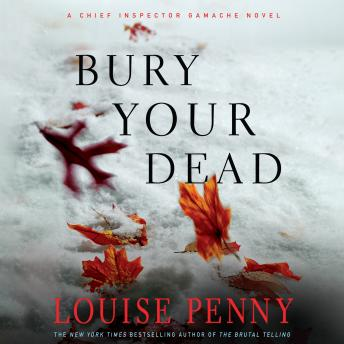 Bury Your Dead: A Chief Inspector Gamache Novel, Louise Penny