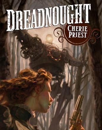 Dreadnought: A Novel of the Clockwork Century, Cherie Priest